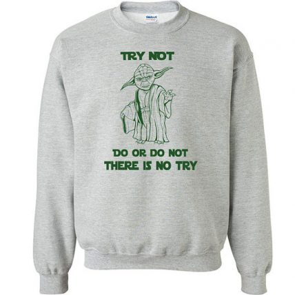 Do or Do not there is no try funny Unisex Sweatshirt