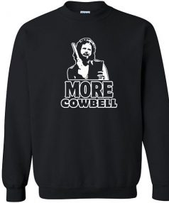 I Gotta have More Cowbell funny Unisex Sweatshirt