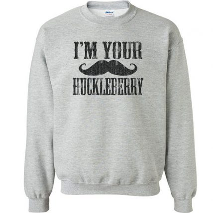 I'm your Huckleberry quote Unisex Sweatshirt
