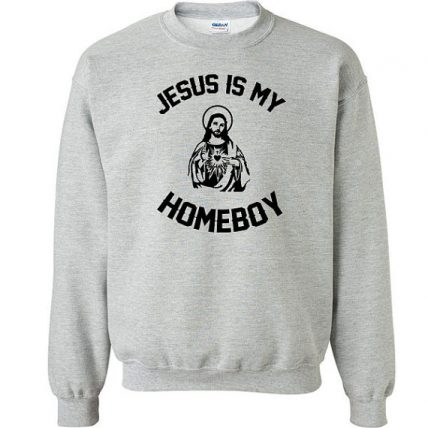 Jesus is my Homeboy funny Unisex Sweatshirt