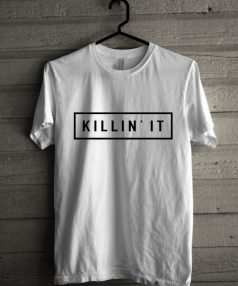 Killin'it quote funny Unisex T Shirt