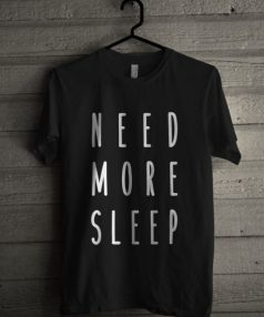 Need More Sleep Unisex T Shirt