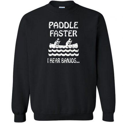 Paddle Faster I hear Banjos Unisex Sweatshirt