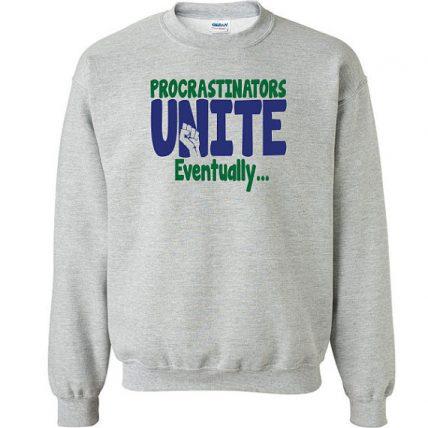 Procrastinators Unite Eventually Unisex Sweatshirt