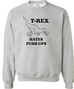 T-Rex hates push ups funny Unisex Sweatshirt