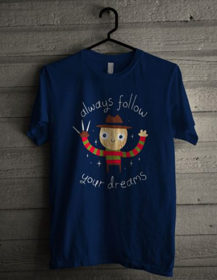 Always Follow Your Dreams Unisex T Shirt