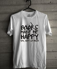 Books Make Me Happy Unisex T Shirt