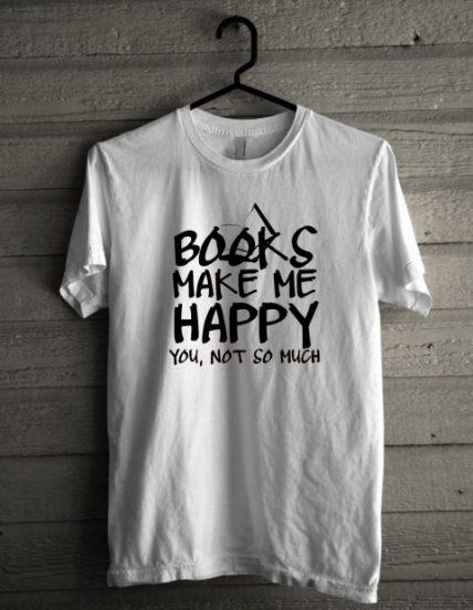Books Make Me Happy Unisex T Shirt