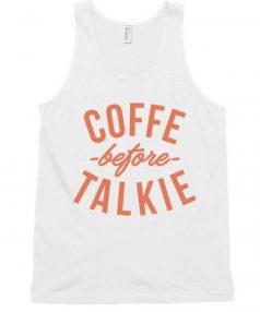 Coffee before Talkie Unisex Tank Top