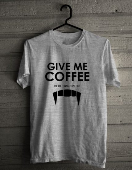 Give Me Coffee Unisex T Shirt