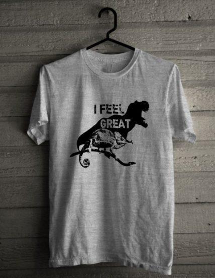 I Feel Great Unisex T Shirt