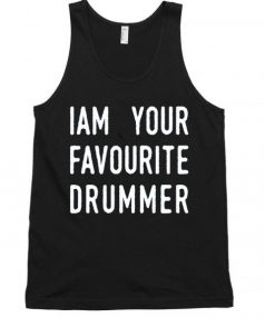 I am Your favourite drummer Unisex Tank Top