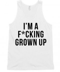 I'm s Fucking grown up Unisex Tank Top