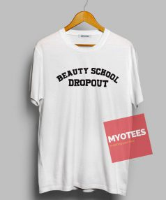 Beauty School Dropout Unisex T Shirt