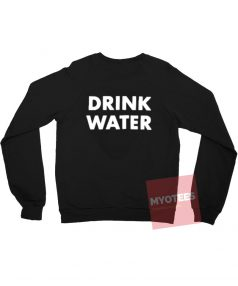 Drink Water Back Unisex Sweatshirt