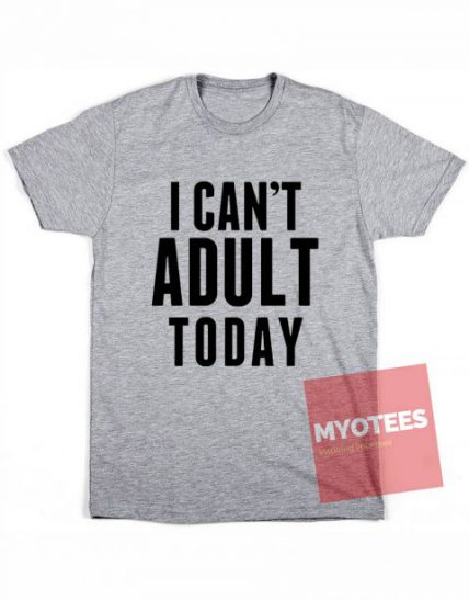 I Can't Adult Today Unisex T Shirt