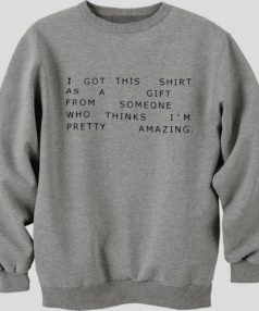 I Got This Shirt As a Gift Unisex Sweatshirt