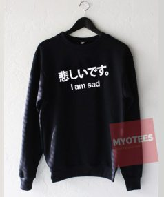 I am Sad Unisex Sweatshirt