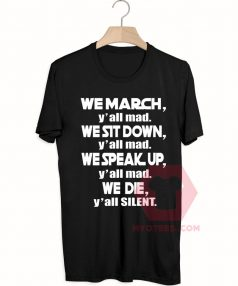 We March Yall Mad We Die Yall Silent Unisex T Shirt