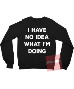 I have No Idea What I'm Doing Unisex Sweatshirt