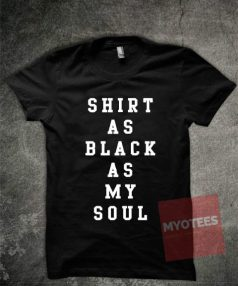 Shirt as Black as My Soul Unisex T Shirt