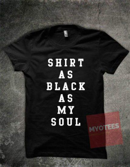 Shirt as Black as My Soul Unisex T Shirt