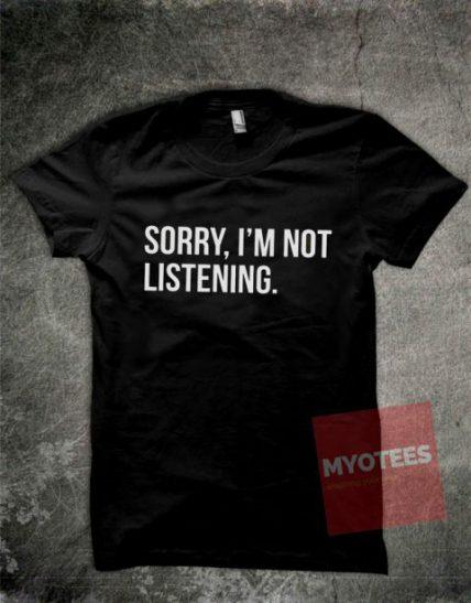 Sorry I'm Not Listening Unisex T Shirt