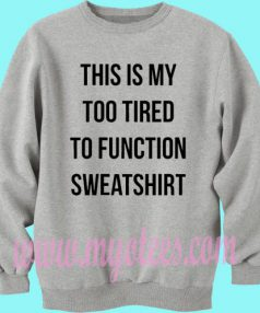 This is My too Tired to Function Unisex Sweatshirt
