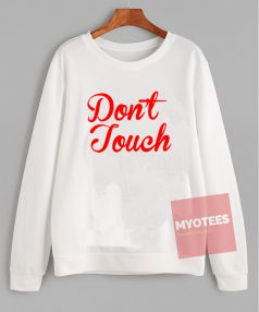 Don't Touch Unisex Sweatshirt