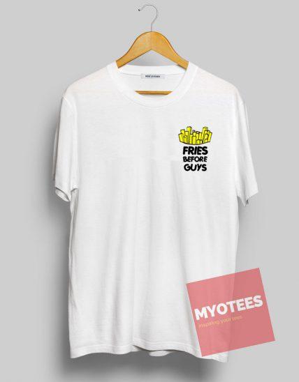 Fries Before Guys Unisex T Shirt
