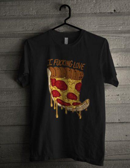 I Fucking Love Pizza Unisex T Shirt