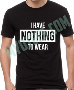 I Have Nothing Wear Unisex T Shirt