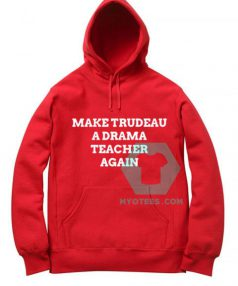 Make Trudeau A Drama Teacher Again Unisex Adult Hoodie