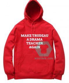 Make Trudeau A Drama Teacher Again Unisex Adult Hoodie
