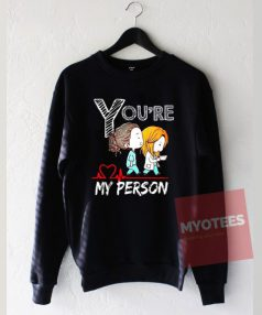 You're My Person Grey Anatomy Unisex Sweatshirt