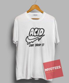 Acid Just Drop It Unisex T Shirt
