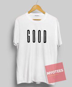 GOOD Unisex T Shirt