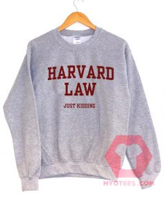 Harvard Law Just Kidding Unisex Sweatshirt