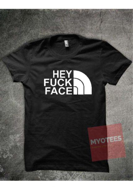 Hey Fuck Face Unisex T Shirt