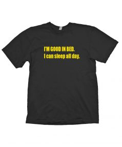 I'm Good in Bed Unisex T Shirt