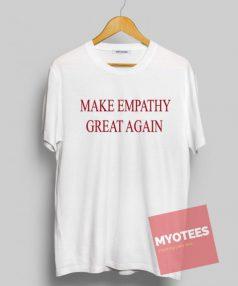 Make Empathy Great Again Unisex T Shirt