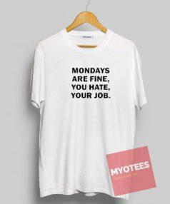 Mondays are fine you hate your job Unisex T Shirt