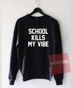 School Kills My Vibe Unisex Sweatshirt