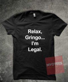 Relax Gringo I'm Legal Unisex T Shirt