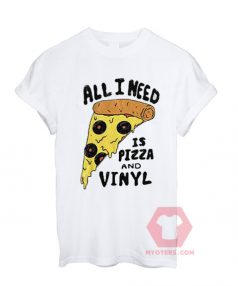 All I Need is Pizza and Vinyl Unisex T Shirt