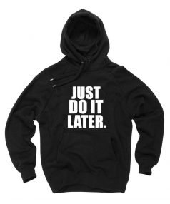 Just Do It Later Unisex Adult Hoodie