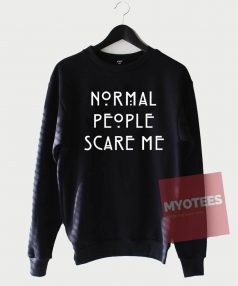 Normal People Scare Me Unisex Sweatshirt