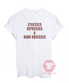 Stressed Depressed & Band Obsessed Unisex T Shirt