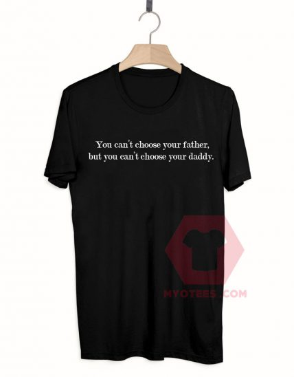 You can't choose your father quote Unisex T Shirt
