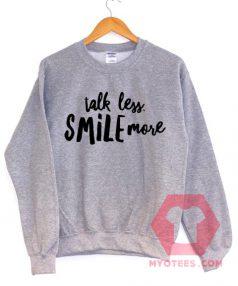 Talk Less Smile More Unisex Sweatshirt